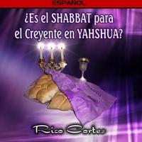 ¿Es el SHABBAT para el Creyente en YESHUA?