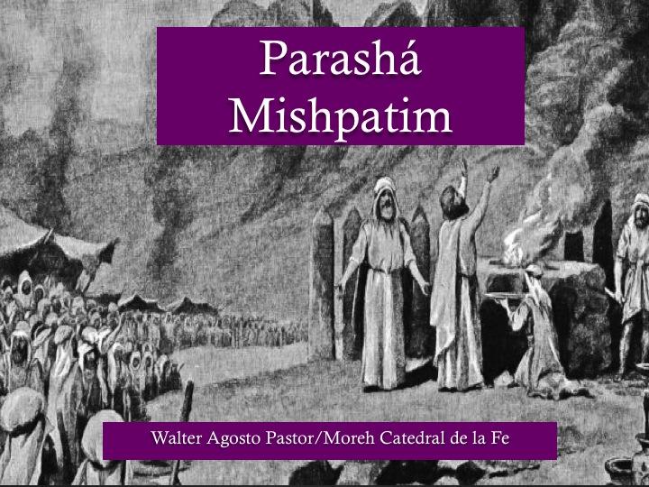 "Parashá ""Mishpatim"" (ordenanzas) Exodo 21:1 – 24:18, Pastor / Moreh Walter Agosto"
